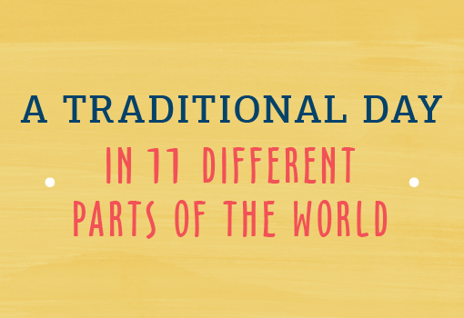 A traditional day in 11 different parts of the world